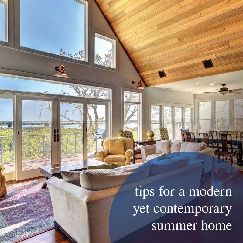 Tips for a Modern, yet Contemporary Summer Home